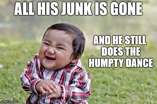 Evil Toddler Meme | ALL HIS JUNK IS GONE AND HE STILL DOES THE HUMPTY DANCE | image tagged in memes,evil toddler | made w/ Imgflip meme maker