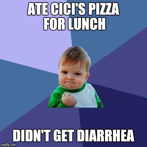 Success Kid Meme | ATE CICI'S PIZZA FOR LUNCH DIDN'T GET DIARRHEA | image tagged in memes,success kid | made w/ Imgflip meme maker
