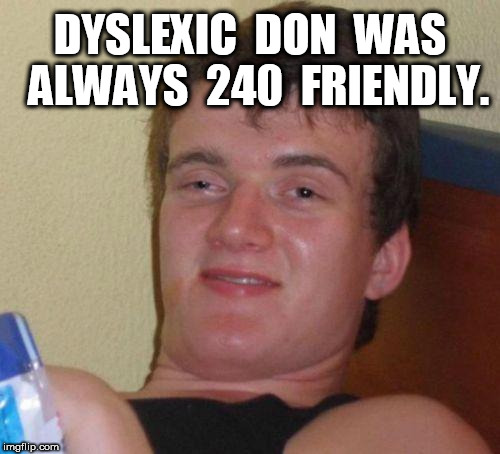 Stoner Dyslexic 240 Friendly | DYSLEXIC  DON  WAS  ALWAYS  240  FRIENDLY. | image tagged in stoned guy,420 | made w/ Imgflip meme maker