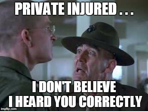 PRIVATE INJURED . . . I DON'T BELIEVE I HEARD YOU CORRECTLY | made w/ Imgflip meme maker