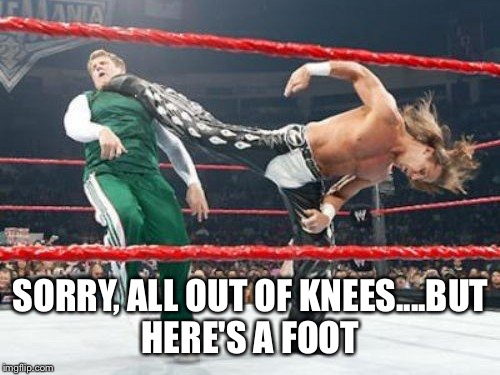 foot in mouth | SORRY, ALL OUT OF KNEES....BUT HERE'S A FOOT | image tagged in foot in mouth | made w/ Imgflip meme maker
