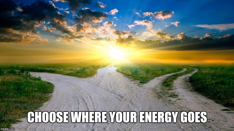 sunrise | CHOOSE WHERE YOUR ENERGY GOES | image tagged in sunrise | made w/ Imgflip meme maker