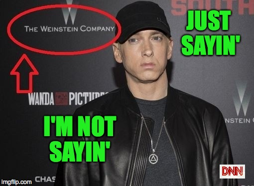 JUST SAYIN' I'M NOT SAYIN' | image tagged in wein-shady | made w/ Imgflip meme maker