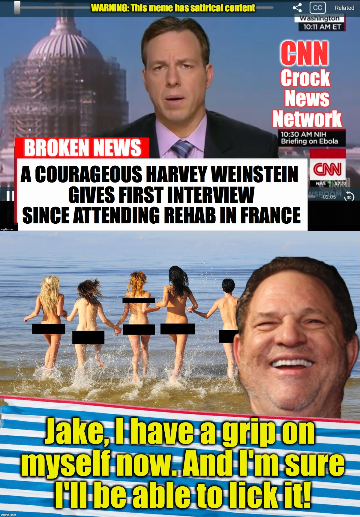 A COURAGEOUS HARVEY WEINSTEIN GIVES FIRST INTERVIEW SINCE ATTENDING REHAB IN FRANCE Jake, I have a grip on myself now. And I'm sure I'll be  | image tagged in harvey weinstein,cnn crock news network | made w/ Imgflip meme maker
