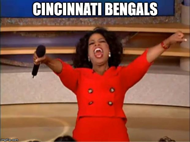 Oprah You Get A Meme | CINCINNATI BENGALS | image tagged in memes,oprah you get a | made w/ Imgflip meme maker