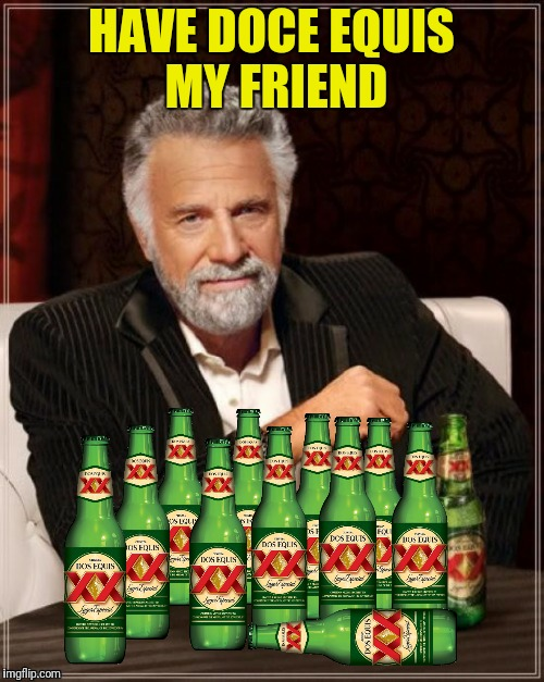 HAVE DOCE EQUIS MY FRIEND | made w/ Imgflip meme maker