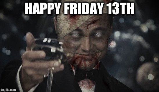 HAPPY FRIDAY 13TH | made w/ Imgflip meme maker