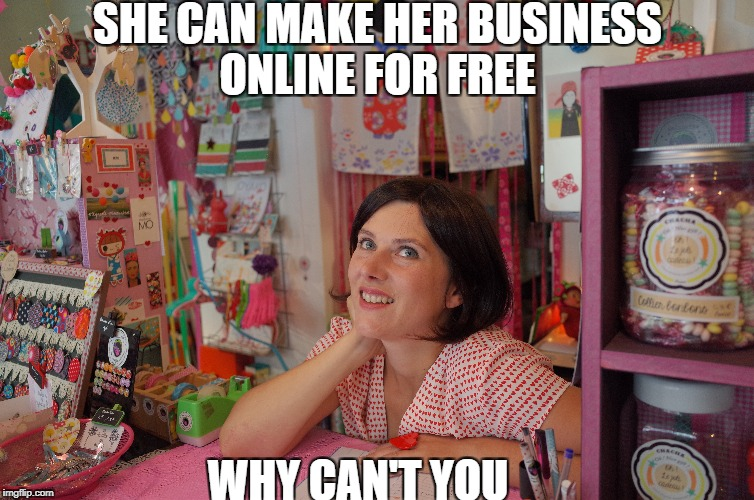 free website builder | SHE CAN MAKE HER BUSINESS ONLINE FOR FREE WHY CAN'T YOU | image tagged in website | made w/ Imgflip meme maker