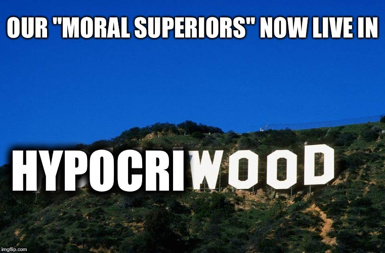 "Scumbag Hollywood | HYPOCRI OUR ""MORAL SUPERIORS"" NOW LIVE IN 