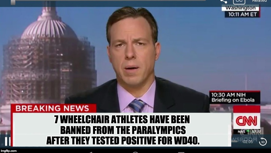 cnn breaking news template | 7 WHEELCHAIR ATHLETES HAVE BEEN BANNED FROM THE PARALYMPICS AFTER THEY TESTED POSITIVE FOR WD40. | image tagged in cnn breaking news template | made w/ Imgflip meme maker