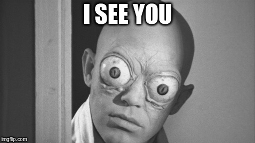 I SEE YOU | made w/ Imgflip meme maker