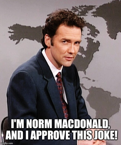 I'M NORM MACDONALD, AND I APPROVE THIS JOKE! | made w/ Imgflip meme maker