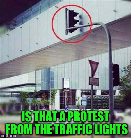 IS THAT A PROTEST FROM THE TRAFFIC LIGHTS | made w/ Imgflip meme maker