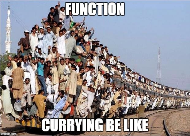 Function currying be like