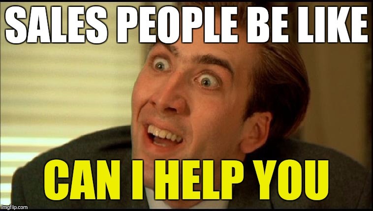 When you're shopping | SALES PEOPLE BE LIKE CAN I HELP YOU | image tagged in you don't say - nicholas cage | made w/ Imgflip meme maker