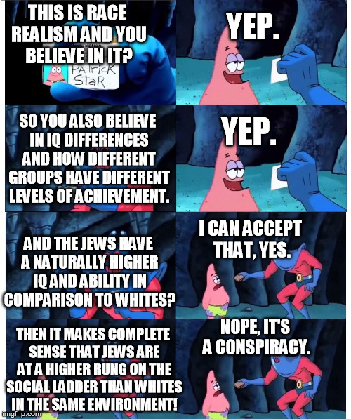 patrick not my wallet | THIS IS RACE REALISM AND YOU BELIEVE IN IT? YEP. SO YOU ALSO BELIEVE IN IQ DIFFERENCES AND HOW DIFFERENT GROUPS HAVE DIFFERENT LEVELS OF ACH | image tagged in patrick not my wallet | made w/ Imgflip meme maker