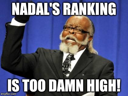 Too Damn High Meme | NADAL'S RANKING IS TOO DAMN HIGH! | image tagged in memes,too damn high | made w/ Imgflip meme maker