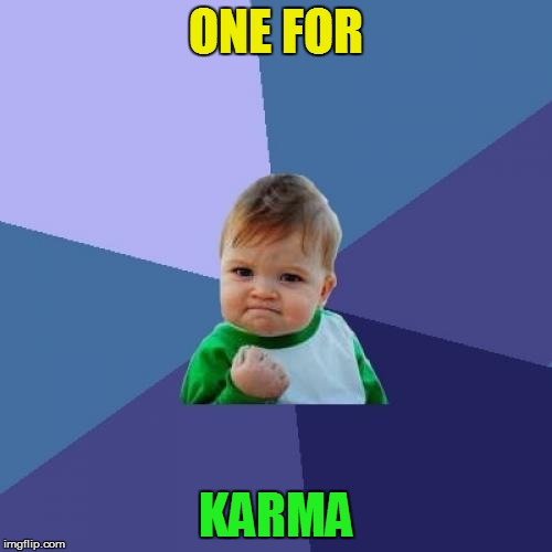 Success Kid Meme | ONE FOR KARMA | image tagged in memes,success kid | made w/ Imgflip meme maker