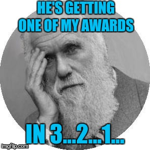 HE'S GETTING ONE OF MY AWARDS IN 3...2...1... | made w/ Imgflip meme maker