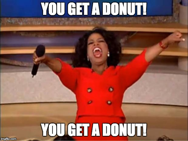 Oprah You Get A Meme | YOU GET A DONUT! YOU GET A DONUT! | image tagged in memes,oprah you get a | made w/ Imgflip meme maker