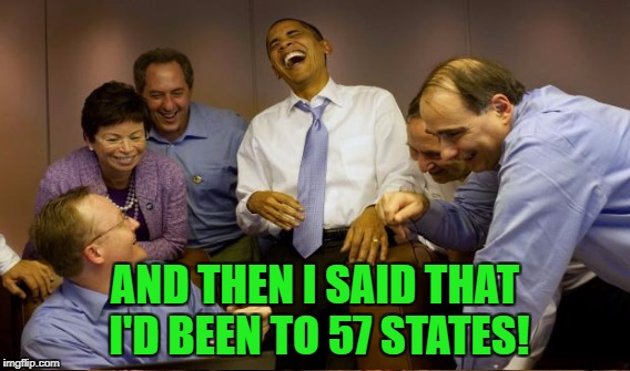 AND THEN I SAID THAT I'D BEEN TO 57 STATES! | made w/ Imgflip meme maker