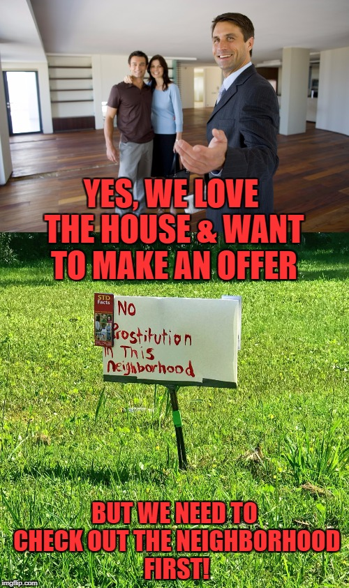 The sign will do wonders for property values! | YES, WE LOVE THE HOUSE & WANT TO MAKE AN OFFER BUT WE NEED TO CHECK OUT THE NEIGHBORHOOD FIRST! | image tagged in prostitution,real estate,signs | made w/ Imgflip meme maker