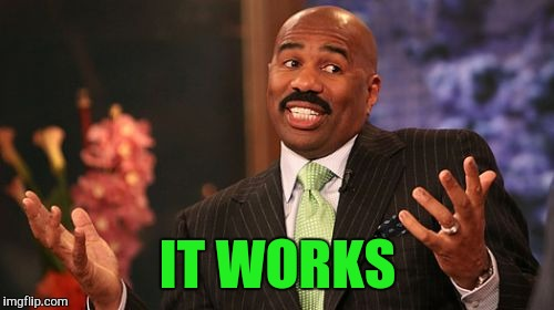 Steve Harvey Meme | IT WORKS | image tagged in memes,steve harvey | made w/ Imgflip meme maker