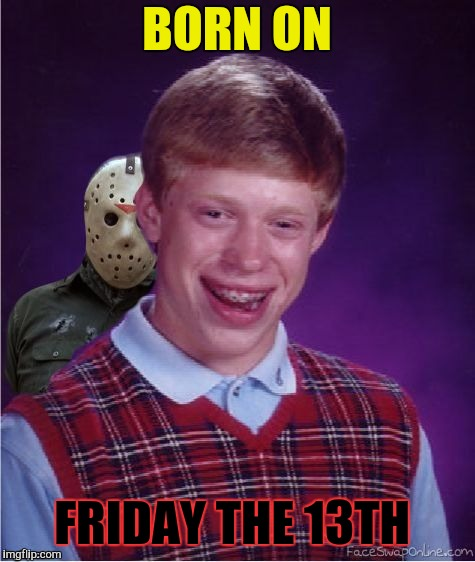 Jason and Bad Luck Brian | BORN ON FRIDAY THE 13TH | image tagged in jason and bad luck brian | made w/ Imgflip meme maker