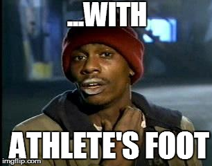 Y'all Got Any More Of That Meme | ATHLETE'S FOOT ...WITH | image tagged in memes,yall got any more of | made w/ Imgflip meme maker