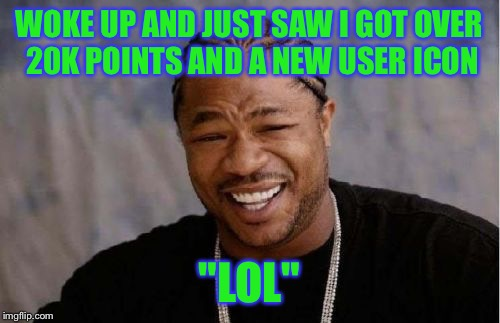 "Sweet, a promotion! | WOKE UP AND JUST SAW I GOT OVER 20K POINTS AND A NEW USER ICON ""LOL"" 