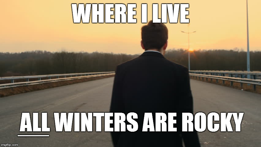 WHERE I LIVE ALL WINTERS ARE ROCKY EEEEEEEEEEEEEEEEEEEEEEEEEEEEEEEEEEEEEEEEEEEEEEEEEEE | made w/ Imgflip meme maker