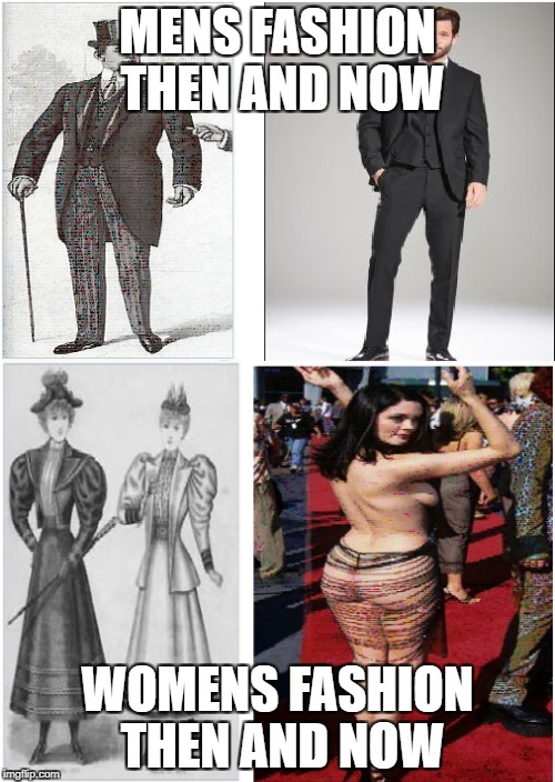 MENS FASHION THEN AND NOW WOMENS FASHION THEN AND NOW | image tagged in memes | made w/ Imgflip meme maker