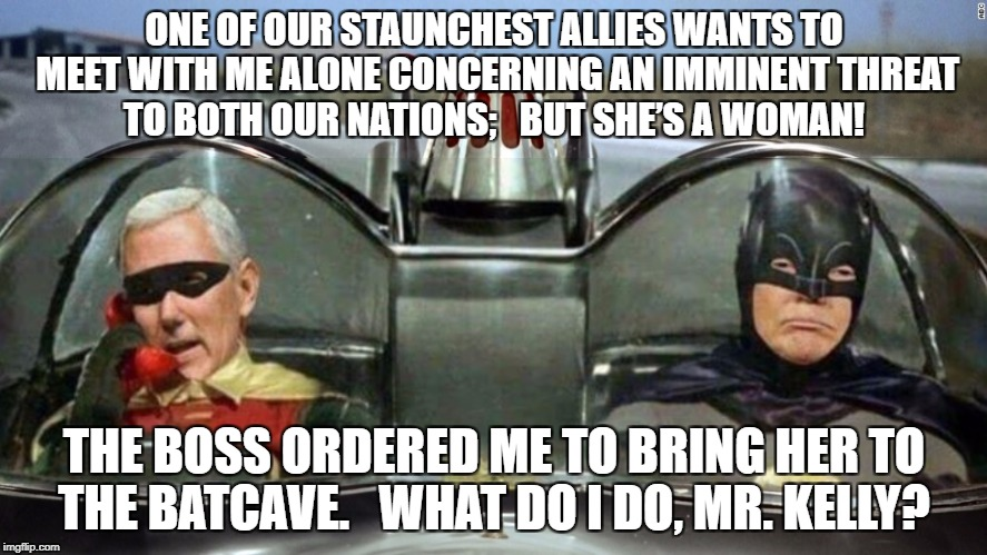 Trump Batman Pence Robin | ONE OF OUR STAUNCHEST ALLIES WANTS TO MEET WITH ME ALONE CONCERNING AN IMMINENT THREAT TO BOTH OUR NATIONS;   BUT SHE'S A WOMAN! THE BOSS OR | image tagged in trump batman pence robin | made w/ Imgflip meme maker