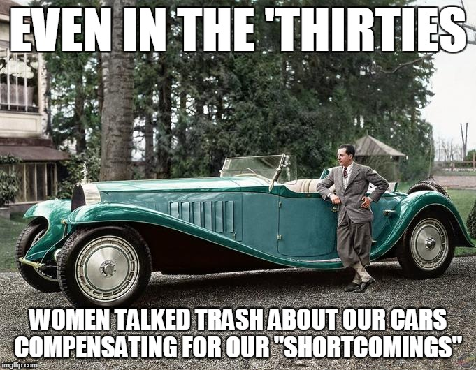 "Compensation | EVEN IN THE 'THIRTIES WOMEN TALKED TRASH ABOUT OUR CARS COMPENSATING FOR OUR ""SHORTCOMINGS"" 