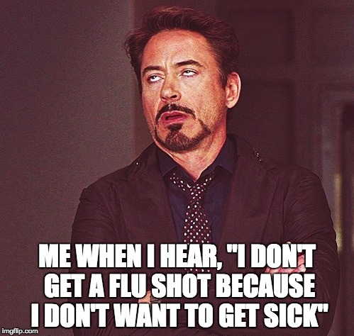 "Robert Downey Jr rolling eyes | ME WHEN I HEAR, ""I DON'T GET A FLU SHOT BECAUSE I DON'T WANT TO GET SICK"" 