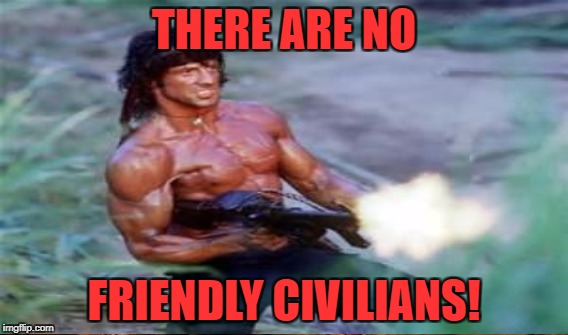 THERE ARE NO FRIENDLY CIVILIANS! | made w/ Imgflip meme maker