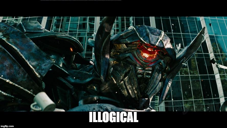 illogical Bayhem (Or Disappointed Shockwave) | ILLOGICAL | image tagged in shockwave,transformers,micheal bay,illogical,memes | made w/ Imgflip meme maker