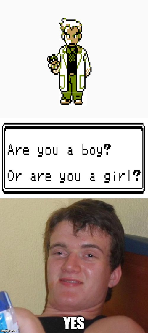 Or are you maybe one of 1000 thought up genders that came from a mother of bullsh*t | YES | image tagged in memes,powermetalhead,pokemon,boy,girl,gender | made w/ Imgflip meme maker