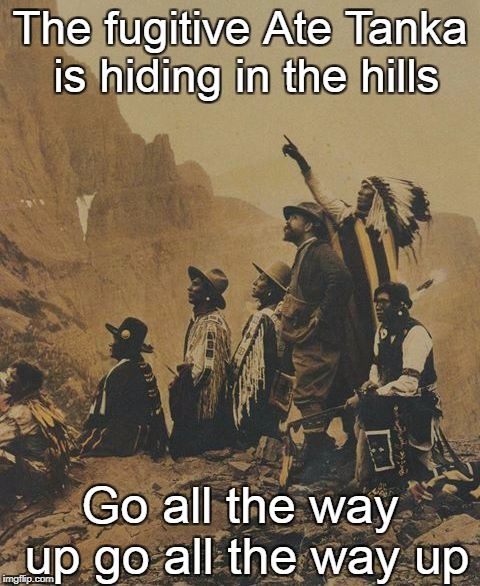 The fugitive Ate Tanka is hiding in the hills Go all the way up go all the way up | image tagged in ate tanka | made w/ Imgflip meme maker