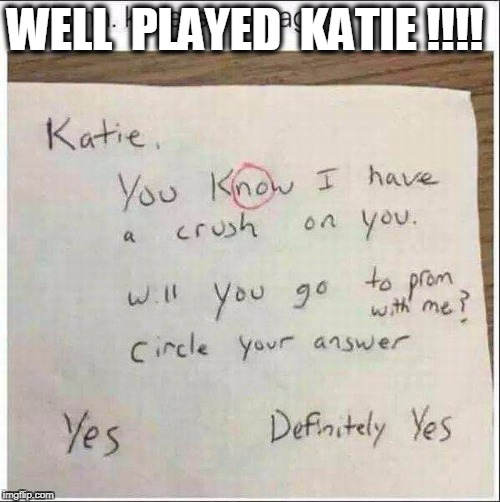 well played | WELL  PLAYED  KATIE !!!! | image tagged in love,bad luck brian | made w/ Imgflip meme maker
