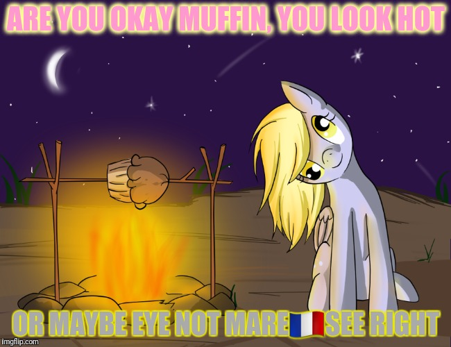ARE YOU OKAY MUFFIN, YOU LOOK HOT OR MAYBE EYE NOT MARE | made w/ Imgflip meme maker