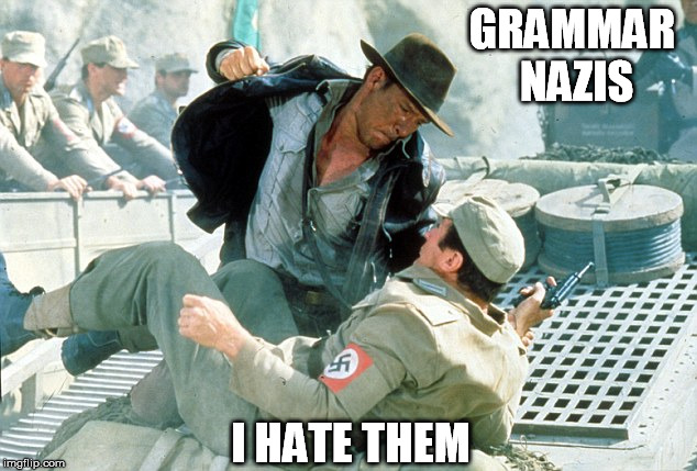 GRAMMAR NAZIS I HATE THEM | made w/ Imgflip meme maker