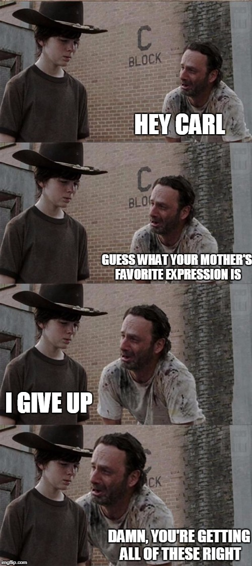 Rick and Carl Long Meme | HEY CARL GUESS WHAT YOUR MOTHER'S FAVORITE EXPRESSION IS I GIVE UP DAMN, YOU'RE GETTING ALL OF THESE RIGHT | image tagged in memes,rick and carl long | made w/ Imgflip meme maker