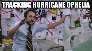 TRACKING HURRICANE OPHELIA | image tagged in charlie explaining | made w/ Imgflip meme maker