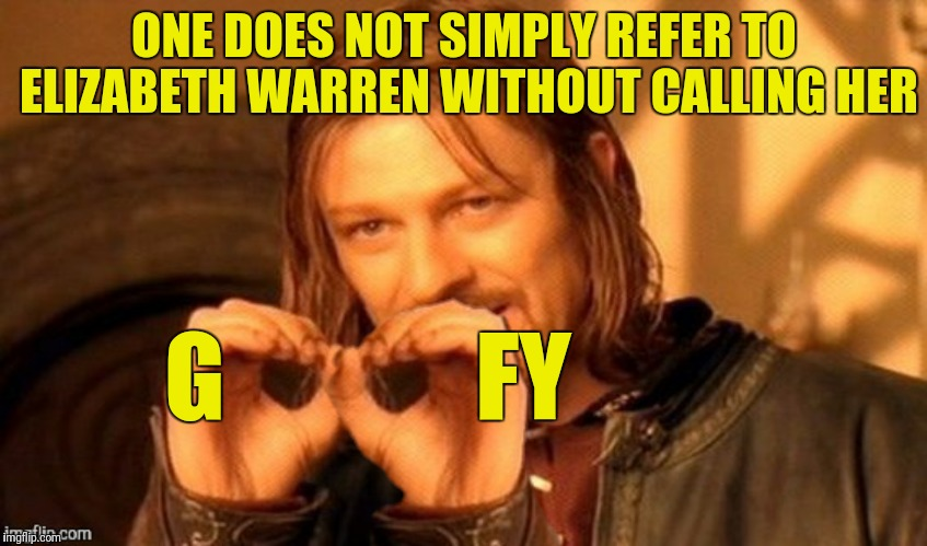 ONE DOES NOT SIMPLY REFER TO ELIZABETH WARREN WITHOUT CALLING HER G             FY | made w/ Imgflip meme maker