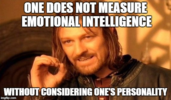 One Does Not Simply Meme | ONE DOES NOT MEASURE EMOTIONAL INTELLIGENCE WITHOUT CONSIDERING ONE'S PERSONALITY | image tagged in memes,one does not simply | made w/ Imgflip meme maker
