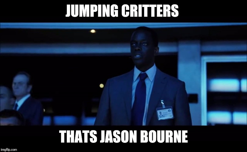 JUMPING CRITTERS THATS JASON BOURNE | image tagged in jesus christ it's jason bourne | made w/ Imgflip meme maker