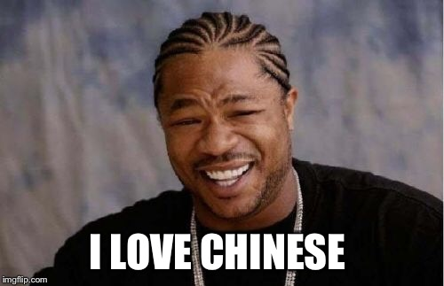 Yo Dawg Heard You Meme | I LOVE CHINESE | image tagged in memes,yo dawg heard you | made w/ Imgflip meme maker