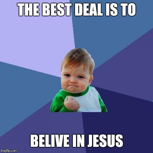 Success Kid Meme | THE BEST DEAL IS TO BELIVE IN JESUS | image tagged in memes,success kid | made w/ Imgflip meme maker