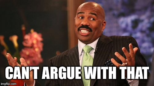 Steve Harvey Meme | CAN'T ARGUE WITH THAT | image tagged in memes,steve harvey | made w/ Imgflip meme maker